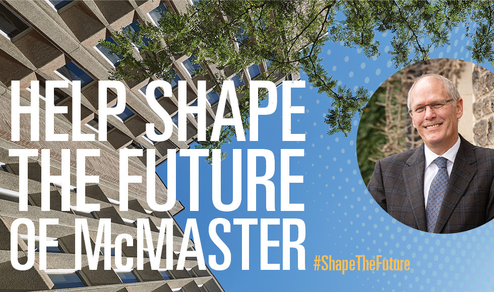 Help shape the Future of McMaster